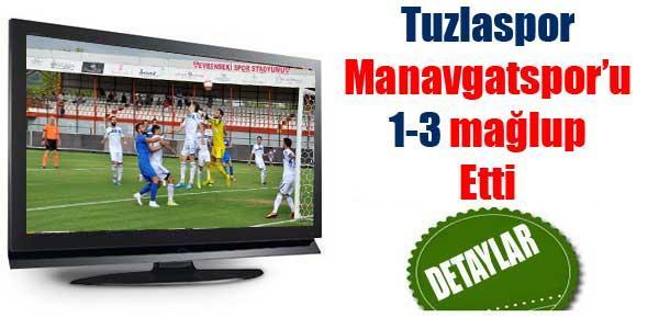 Tuzlaspor Manavgatspor'u 3-1 Mağlup etti.