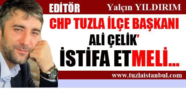 CHP Tuzla İlçe Başkanı Ali Çelik İstifa Etmeli