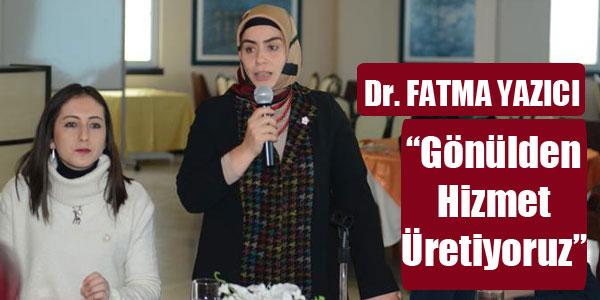 Dr. Fatma Yazıcı; Gönülden Hizmet Üretiyoruz
