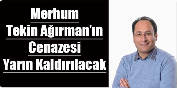 Tekin Ağırman'ın Cenazesi Yarın Kaldırılacak