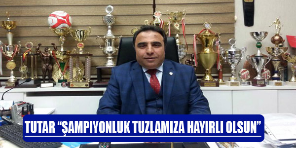 Tutar; Şampiyonluk Tuzlamıza Hayırlı Olsun...