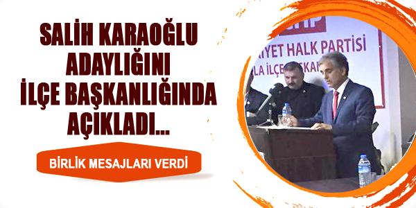 Salih Karaoğlu, Adaylığını İlçe başkanlığında Açıkladı.