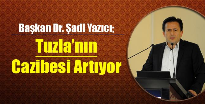 Başkan Yazıcı; Tuzla'nın Cazibesi Artıyor...