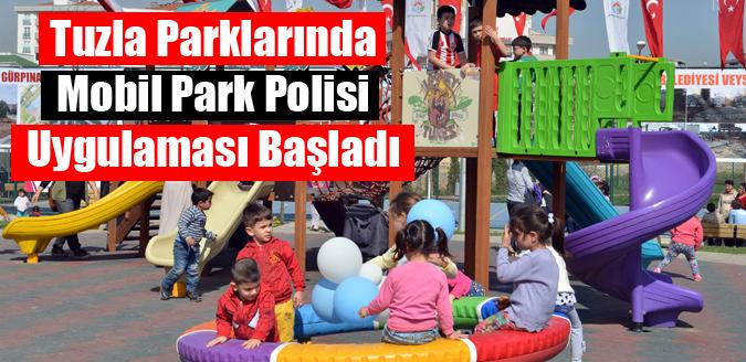 Tuzla'da Mobil Park Polisi uygulaması başladı.