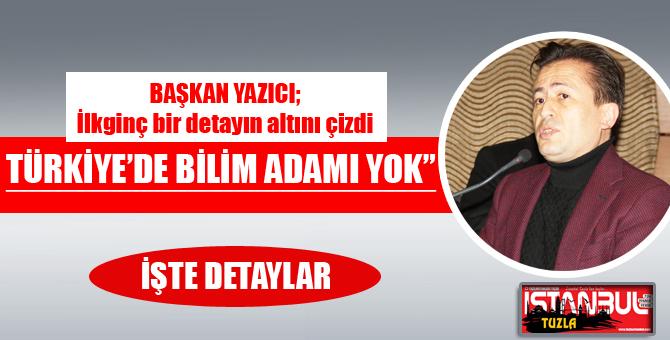 Başkan Yazıcı;Türkiye'de bilim adamı yok…