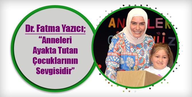 Fatma Yazıcı: Anneleri Ayakta Tutan Çocuklarının Sevgisidir...
