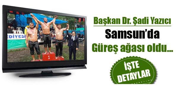 Başkan Dr. Şadi Yazıcı Samsun'da güreş ağası oldu…