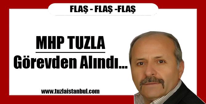 MHP Tuzla Görevden Alındı…