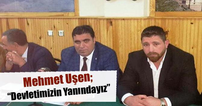 Mehmet Uşen ;Devletimizin Yanındayız...