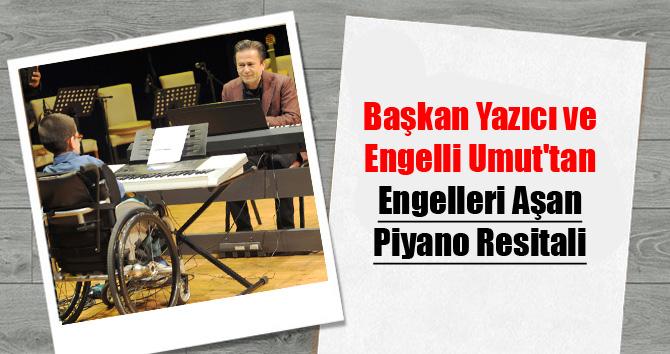 Başkan Yazıcı ve Engelli Umut'tan Engelleri Aşan Piyano Resitali...