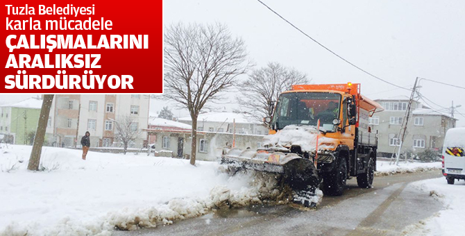 Tuzla Belediyesi, Karla Mücadele Çalışmalarını Aralıksız Sürdürüyor...