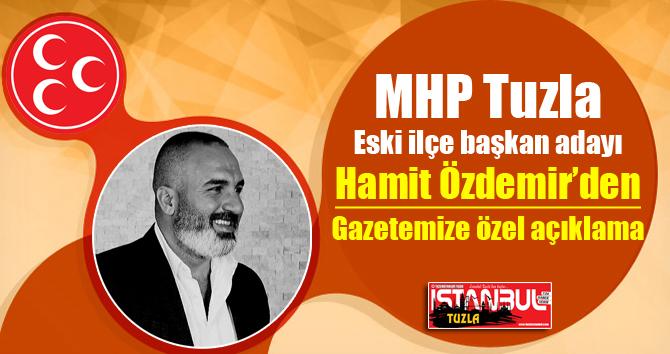 MHP Tuzla eski ilçe başkan adayı Hamit Özdemir'den Gazetemize özel açıklama...