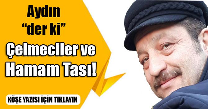 Bülent Aydın: Çelmeciler Ve Hamam Tası!