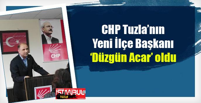 CHP Tuzla'nın Yeni İlçe Başkanı Düzgün Acar Oldu…