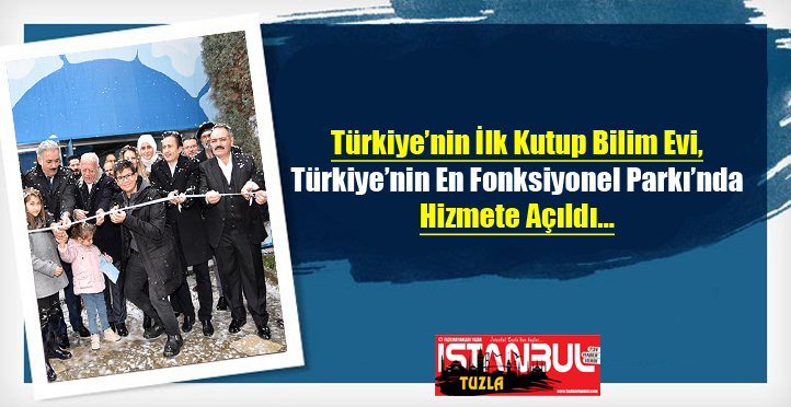 Türkiye'nin İlk Kutup Bilim Evi, Türkiye'nin En Fonksiyonel Parkı'nda Hizmete Açıldı…
