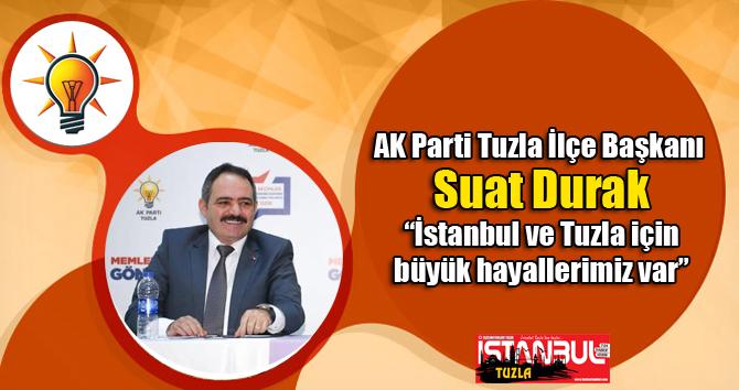 """Suat Durak """"İstanbul ve Tuzla için büyük hayallerimiz var"""""""