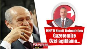 MHP'li Hamit Özdemir'den gazetemize özel açıklama…