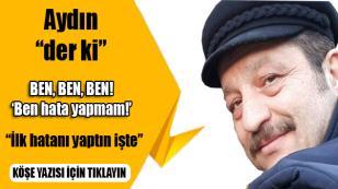 Bülent Aydın; BEN, BEN, BEN!