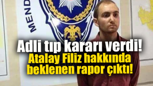 Atalay Filiz için son karar verildi!