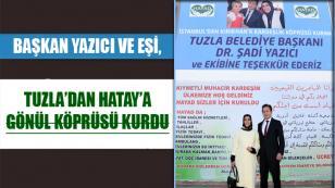 Başkan Yazıcı ve Eşi, Tuzla'dan Hatay'a Gönül Köprüsü Kurdu...