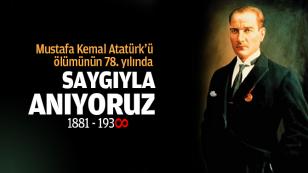 Ulu Önder Atatürk'ün vefatının 78. yılı...Saygıyla anıyoruz...