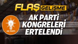 Flaş Gelişme: AK Parti'de kongreler ertelendi...