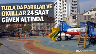 Tuzla'da parklar ve okullar 24 saat güven altında...