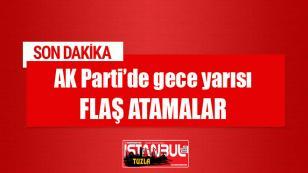 AK Parti'de gece yarısı flaş atamalar!