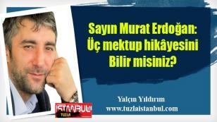 Sayın Murat Erdoğan: Üç mektup hikâyesini bilir misiniz?