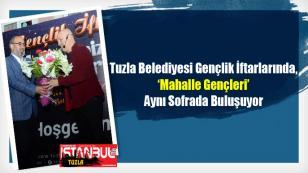 Tuzla Belediyesi Gençlik İftarlarında, 'Mahalle Gençleri' Aynı Sofrada Buluşuyor...