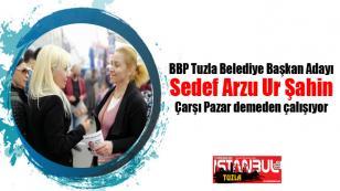 BBP Tuzla Belediye Başkan Adayı Sedef Arzu Ur Şahin Çarşı Pazar demeden çalışıyor