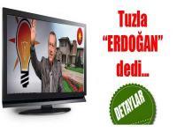 Tuzla Erdoğan dedi...