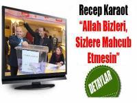 """Recep Karaot """"Allah Bizleri Sizlere Mahcub Etmesin"""""""