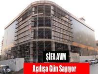 Şifa AVM Açılışa Gün Sayıyor