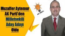 Muzaffer Aytemur Milletvekili Aday Adayı Oldu