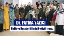 Dr. Fatma Yazıcı; Birlik ve Beraberliğimizi Pekiştiriyoruz