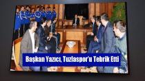 Başkan Yazıcı, Tuzlaspor'u Tebrik Etti...