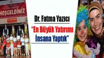 Dr. Fatma Yazıcı; En Büyük Yatırımı İnsana Yaptık