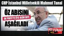 CHP'li Mahmut Tanal öz abisini aşağıladı...