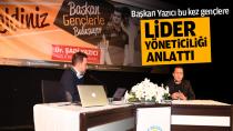 Başkan Yazıcı bu kez gençlere lider yöneticiliğini anlattı...