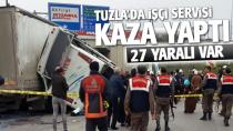 Tuzla'da ki servis kazasında 27 kişi yaralandı...