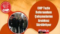 CHP Tuzla Referandum çalışmalarını aralıksız sürdürüyor…