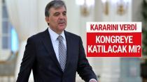 Abdullah Gül Kongreye katılacak mı?