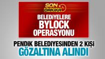 Pendik Belediyesi'nden 2 kişi 'Bylock'dan gözaltında...