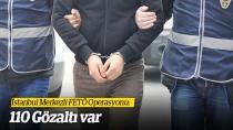 İstanbul'da FETÖ Operasyonunda 110 Gözaltı