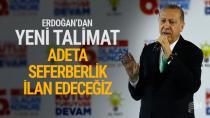 Erdoğan'dan yeni talimat 'Adeta seferberlik ilan edeceğiz'...