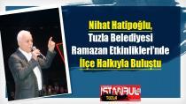 Nihat Hatipoğlu, Tuzla Belediyesi Ramazan Etkinlikleri'nde İlçe Halkıyla Buluştu