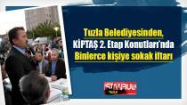 Tuzla Belediyesinden, KİPTAŞ 2. Etap Konutları'nda Binlerce kişiye sokak iftarı…