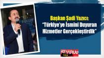Başkan Şadi Yazıcı: Türkiye'ye İsmini Duyuran Hizmetler Gerçekleştirdik