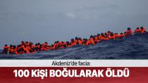 Akdeniz'de facia: 100 sığınmacı boğularak öldü